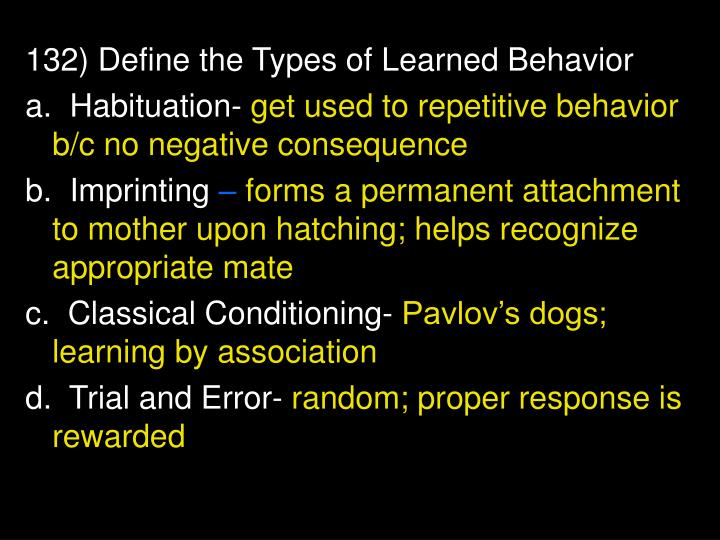132) Define the Types of Learned Behavior