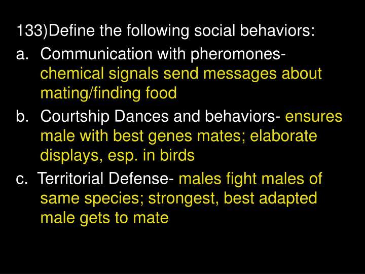 133)Define the following social behaviors:
