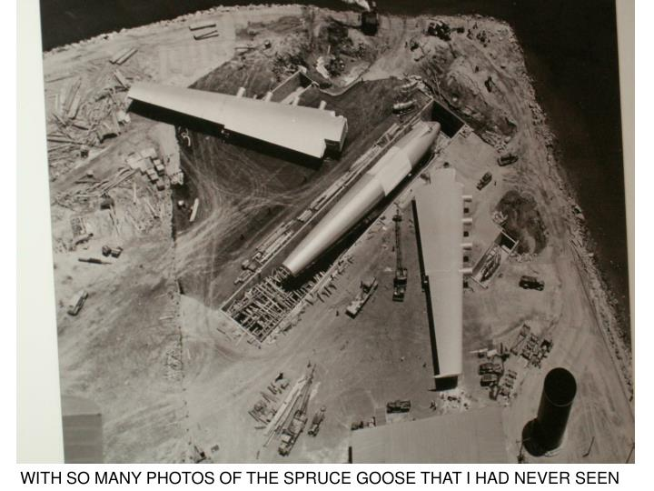 WITH SO MANY PHOTOS OF THE SPRUCE GOOSE THAT I HAD NEVER SEEN