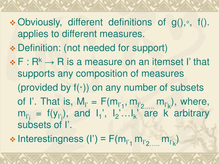 Obviously, different definitions of g(),◦, f(). applies to different measures.