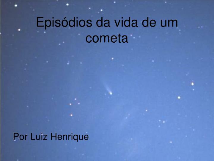 Episódios da vida de um cometa