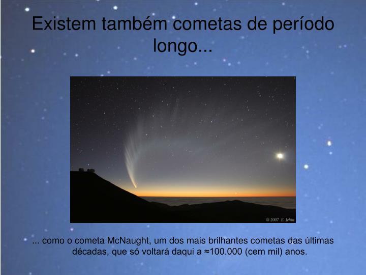 Existem também cometas de período longo...