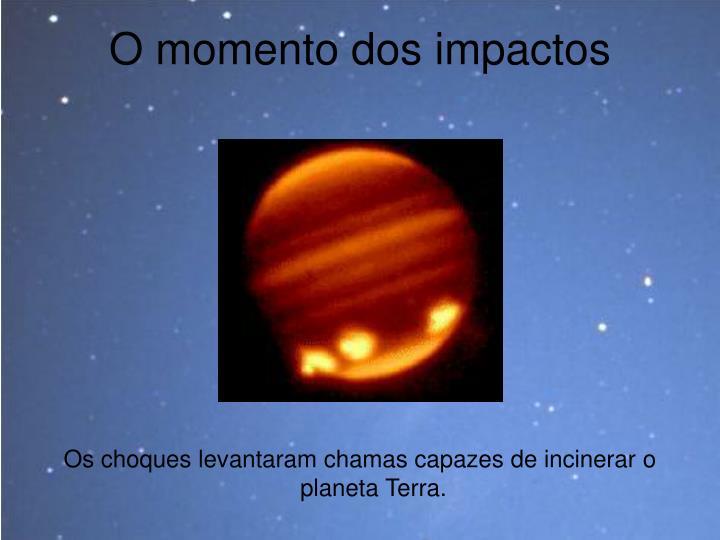 O momento dos impactos