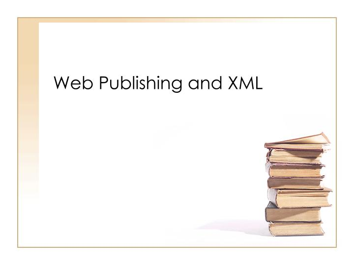 Web Publishing and XML