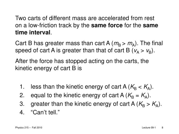 Two carts of different mass are accelerated from rest