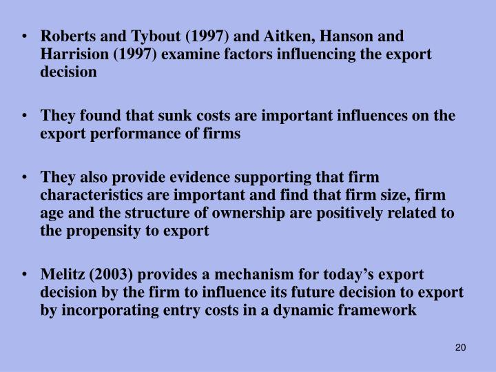 Roberts and Tybout (1997) and Aitken, Hanson and Harrision (1997) examine factors influencing the export decision
