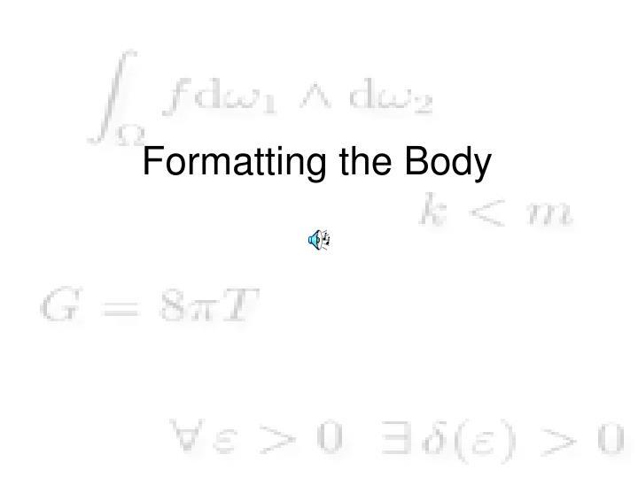 Formatting the Body
