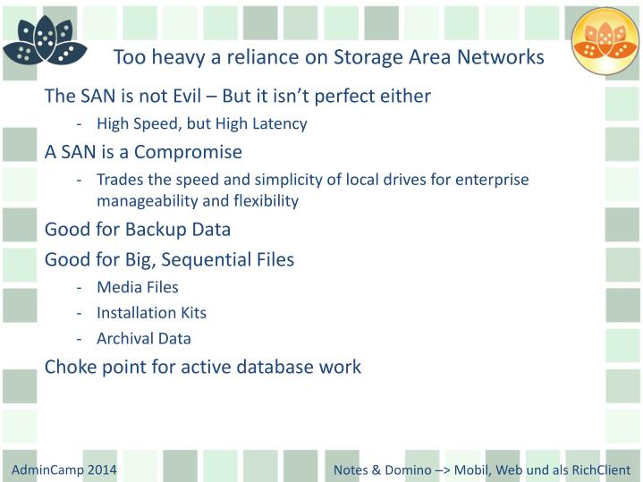 Too heavy a reliance on Storage Area Networks