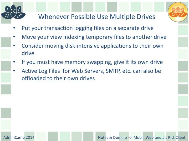 Whenever Possible Use Multiple Drives