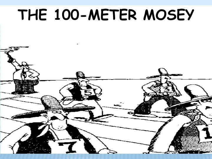 THE 100-METER MOSEY