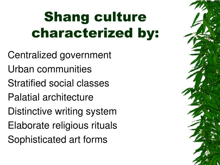 Shang culture characterized by: