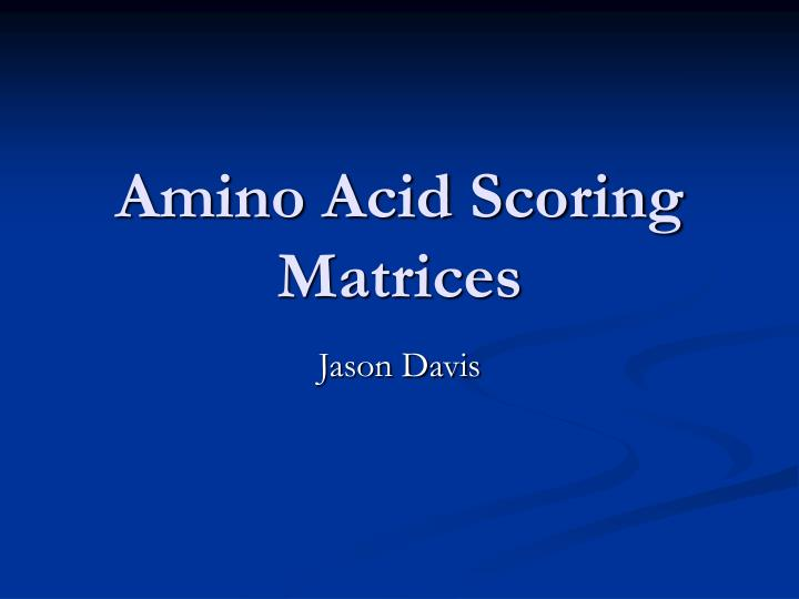 Amino acid scoring matrices