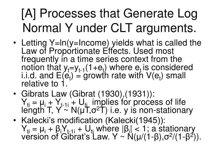 [A] Processes that Generate Log Normal Y under CLT arguments.