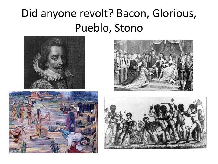 Did anyone revolt? Bacon, Glorious, Pueblo,