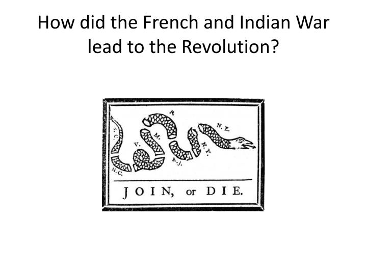 How did the French and Indian War lead to the Revolution?