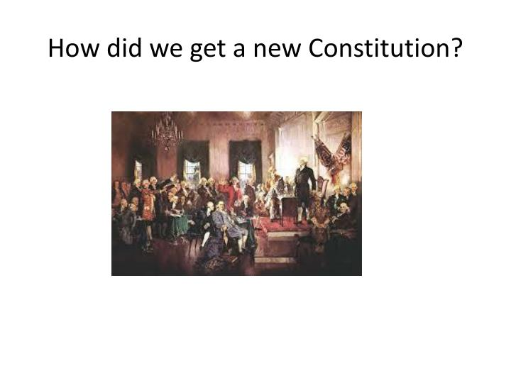 How did we get a new Constitution?