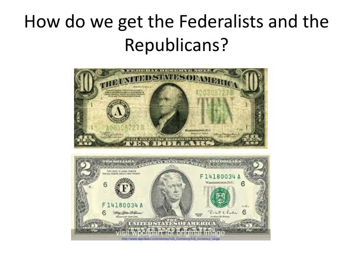 How do we get the Federalists and the Republicans?