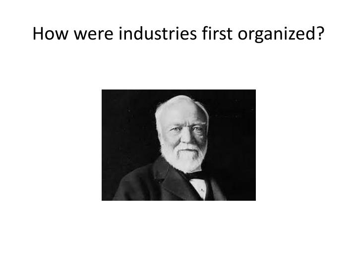 How were industries first organized?