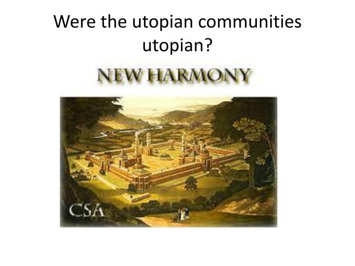 Were the utopian communities utopian?