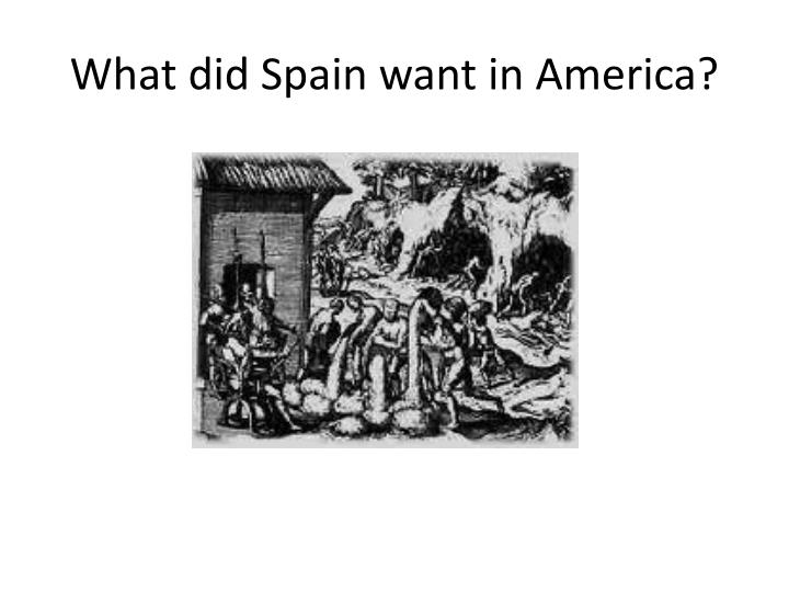What did Spain want in America?