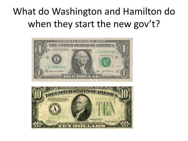 What do Washington and Hamilton do when they start the new
