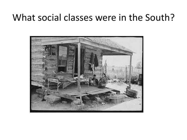 What social classes were in the South?