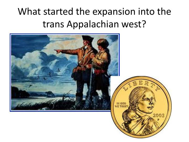 What started the expansion into the trans Appalachian west?