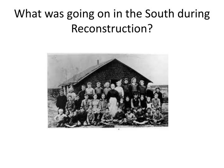 What was going on in the South during Reconstruction?