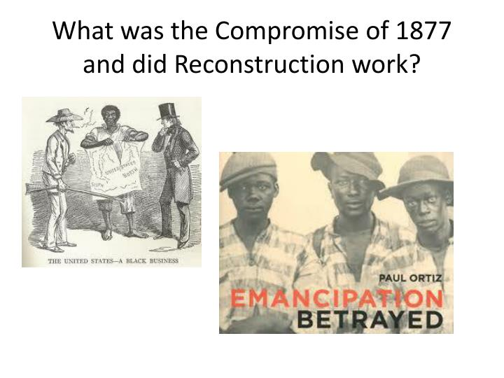 What was the Compromise of 1877 and did Reconstruction work?