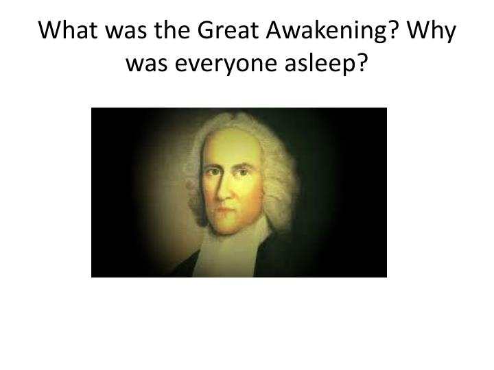 What was the Great Awakening? Why was everyone asleep?