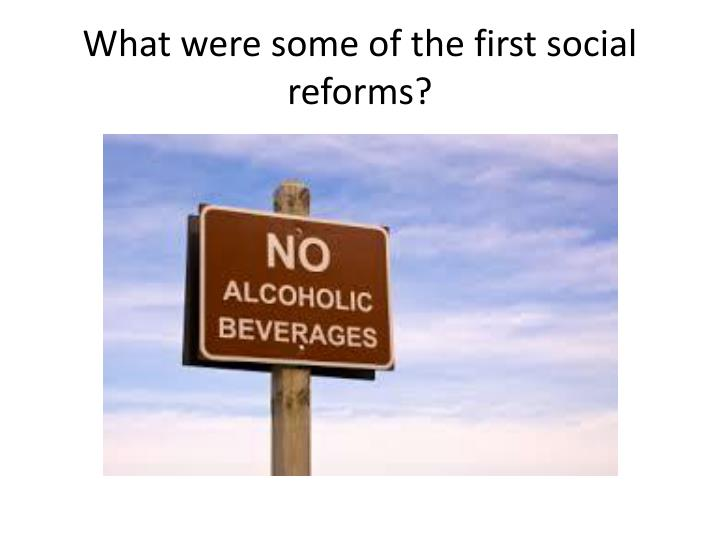 What were some of the first social reforms?