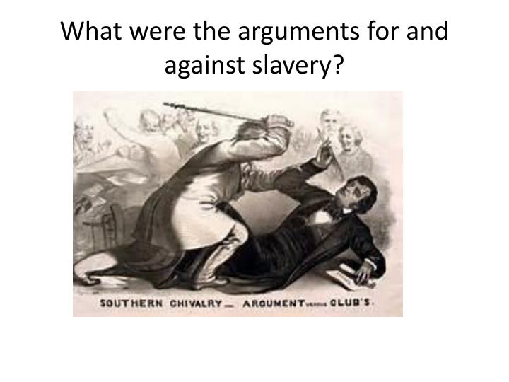 What were the arguments for and against slavery?