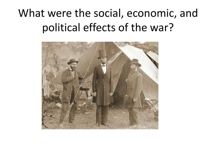 What were the social, economic, and political effects of the war?