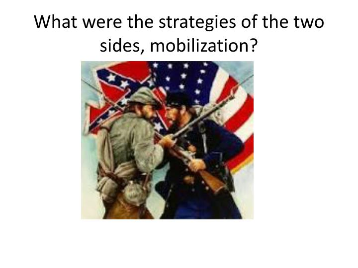 What were the strategies of the two sides, mobilization?