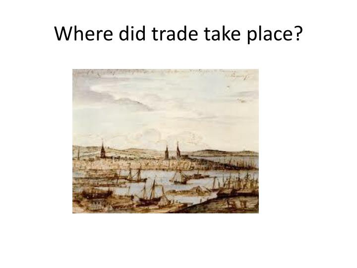 Where did trade take place?