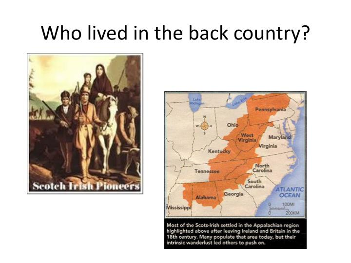Who lived in the back country?
