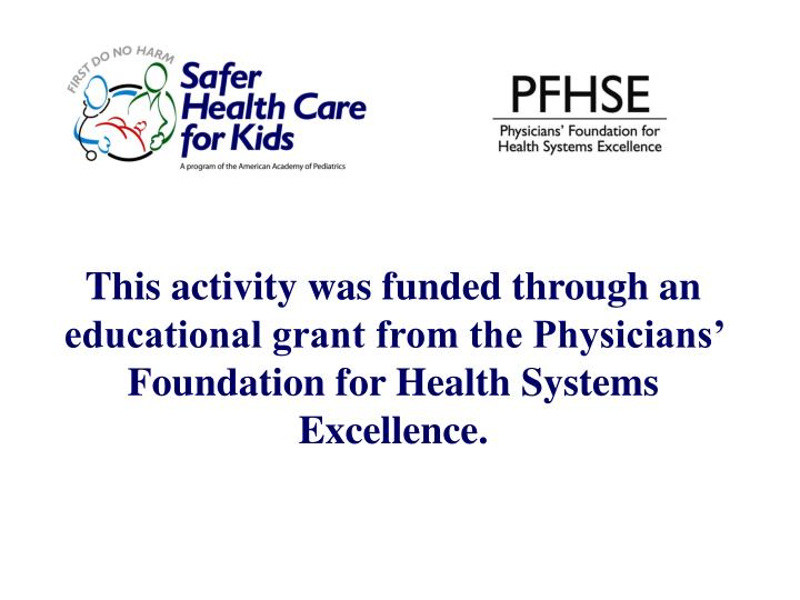 This activity was funded through an educational grant from the Physicians' Foundation for Health S...