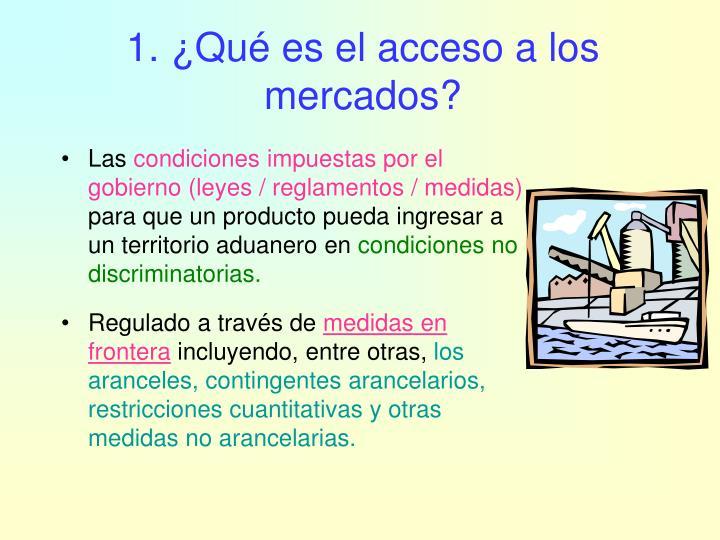 1. ¿Qué es el acceso a los mercados?