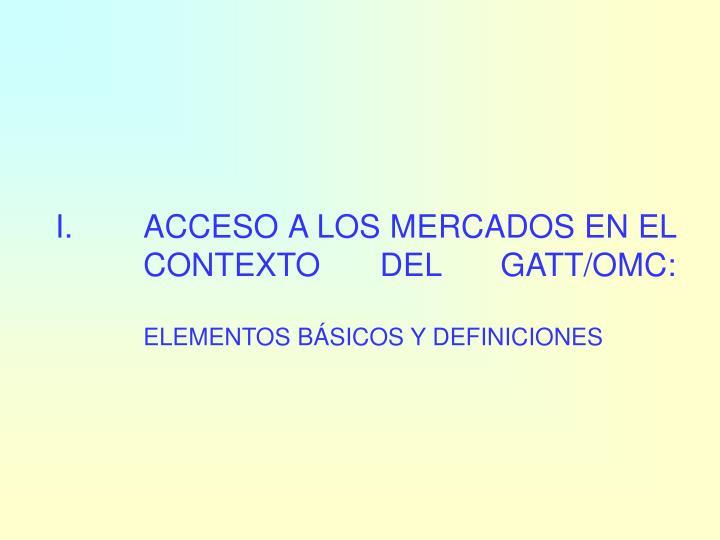 ACCESO A LOS MERCADOS EN EL CONTEXTO DEL GATT/OMC: