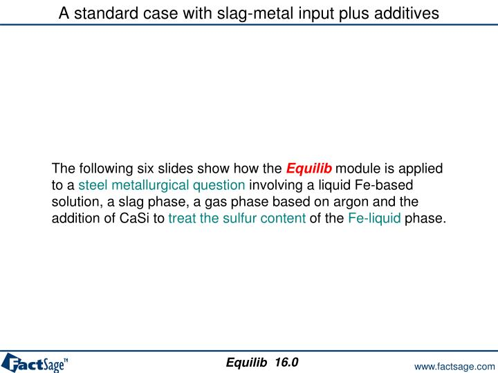 A standard case with slag-metal input plus additives