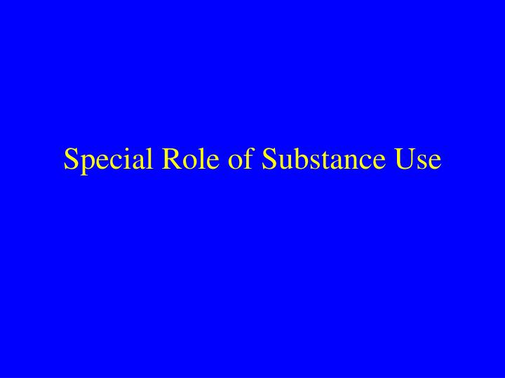 Special Role of Substance Use
