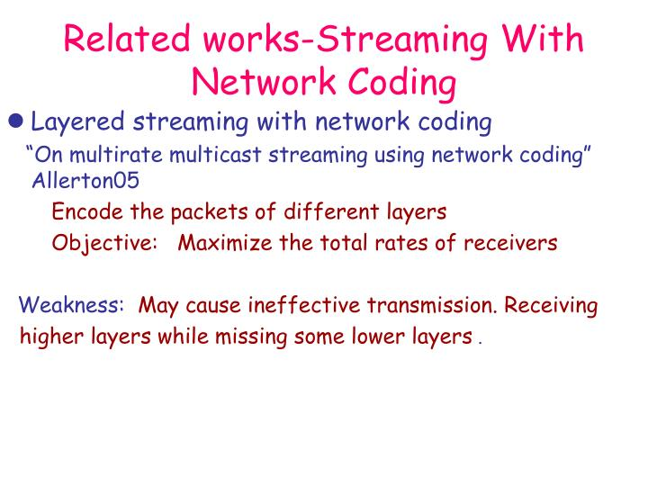 Related works-Streaming With Network Coding