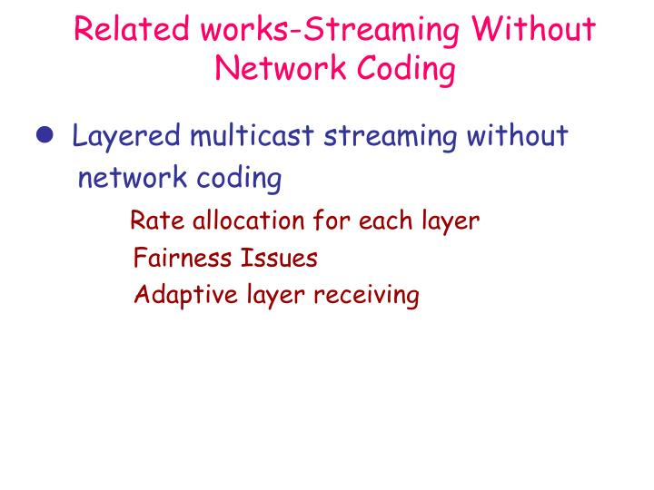 Related works-Streaming Without Network Coding