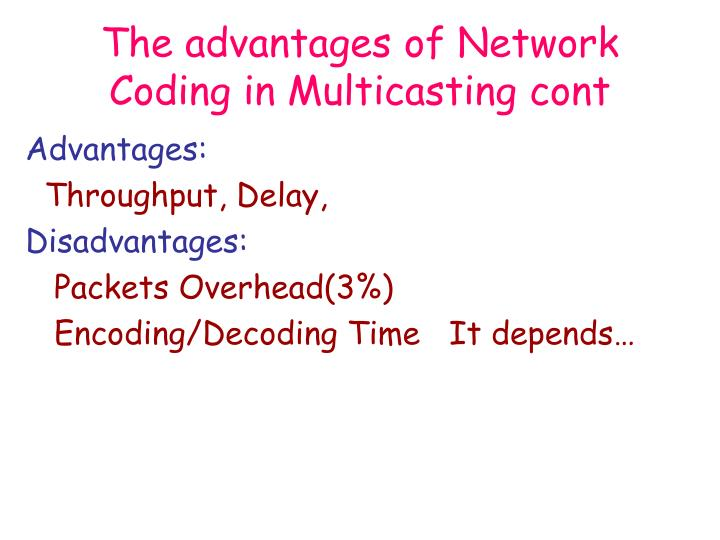 The advantages of Network Coding in Multicasting cont