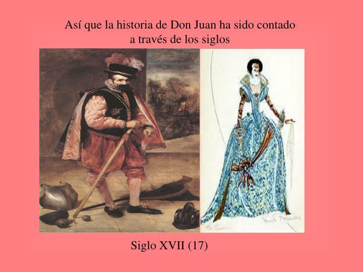 Así que la historia de Don Juan ha sido contado                     a través de los siglos