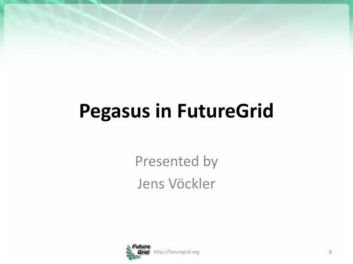 Pegasus in FutureGrid