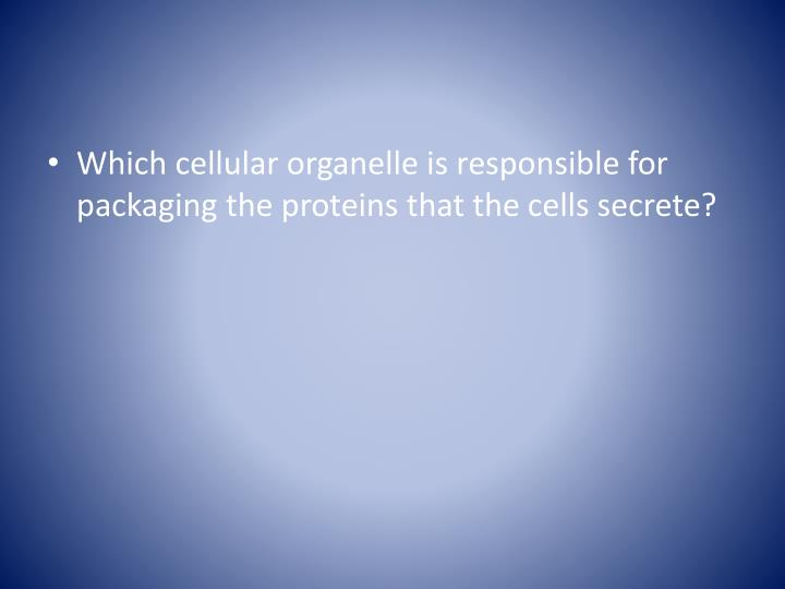 Which cellular organelle is responsible for packaging the proteins that the