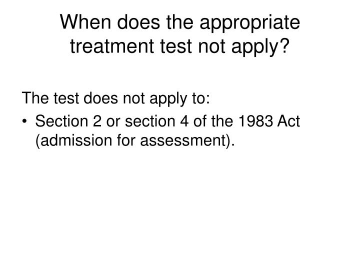 When does the appropriate treatment test not apply?