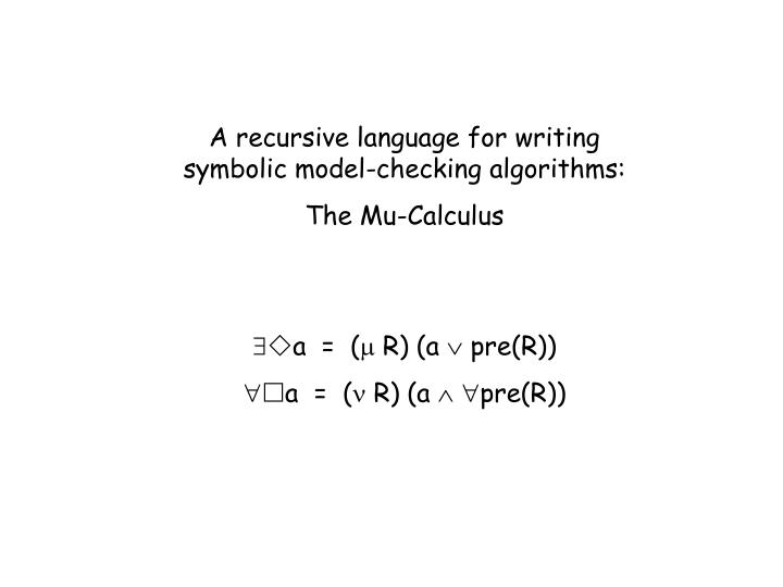 A recursive language for writing              symbolic model-checking algorithms: