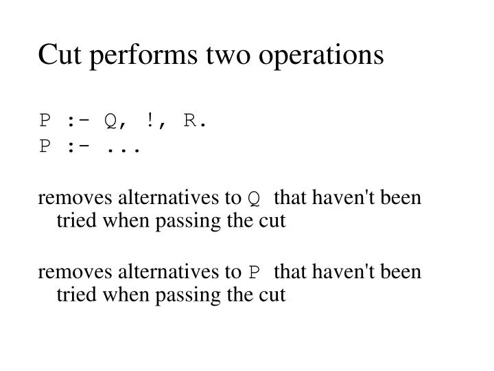 Cut performs two operations